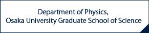 Department of Physics, Osaka University Graduate School of Science